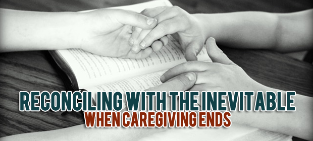 Reconciling with the Inevitable:When Caregiving Ends