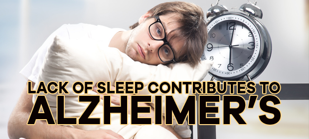 Lack of Sleep Contributes to Alzheimer